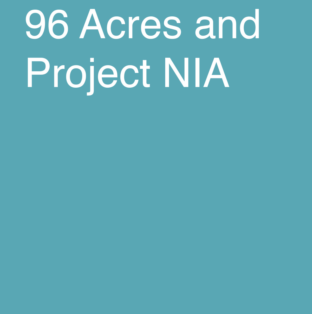 96 Acres and Project NIA